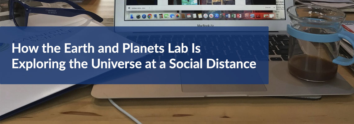 https://dtm.carnegiescience.edu/news/how-earth-and-planets-lab-exploring-universe-social-distance