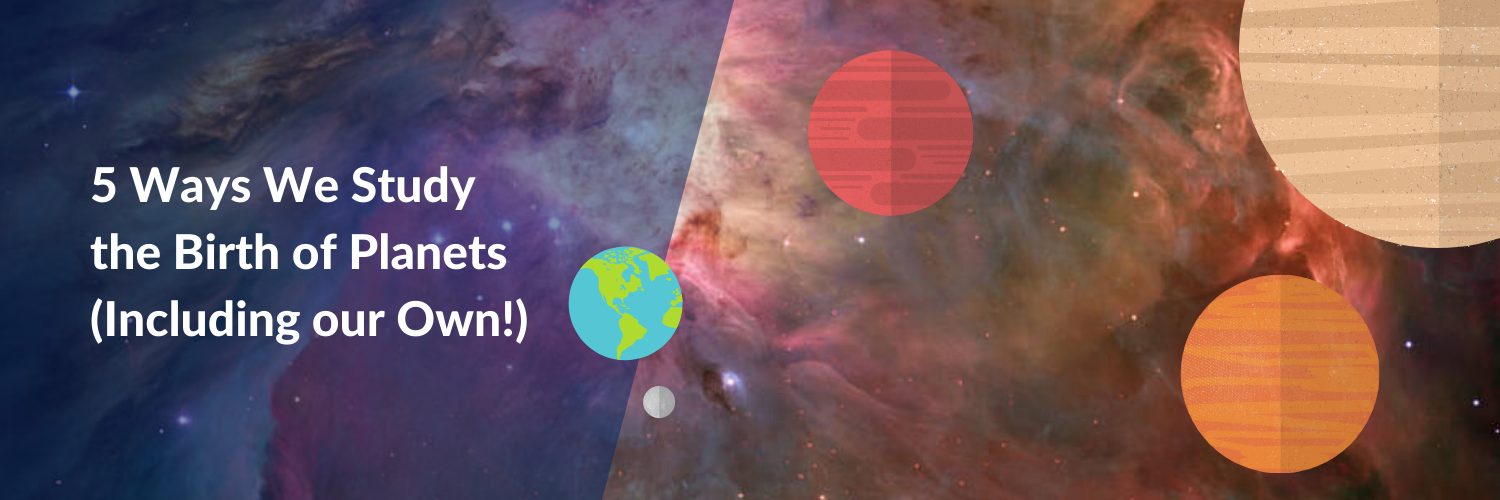 Five Ways We Study Baby Planets