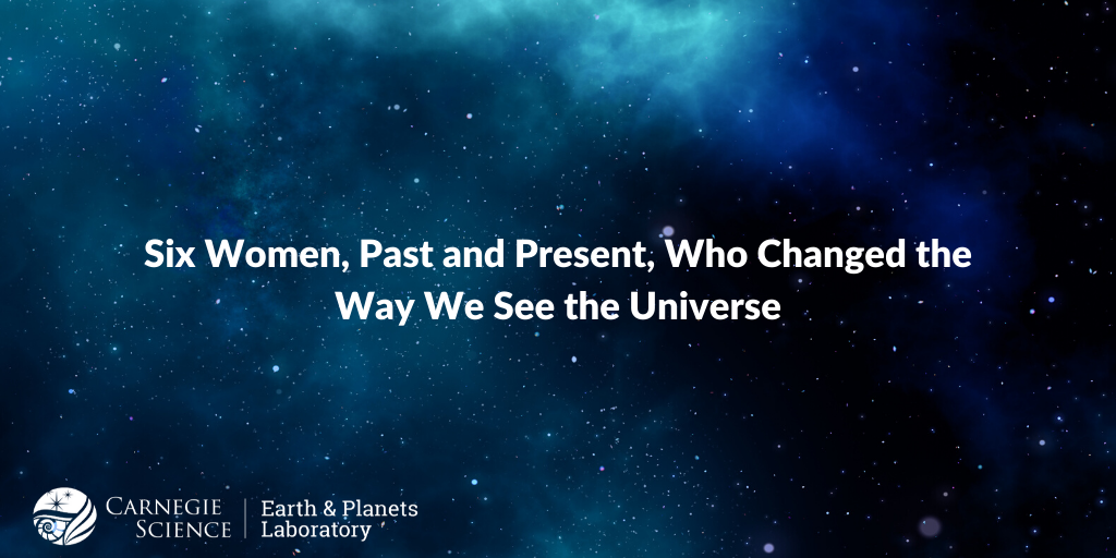 Six Women, Past and Present, Who Changed the Way We See the Universe.png